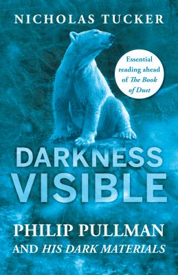 Darkness visible : Philip Pullman and His dark materials