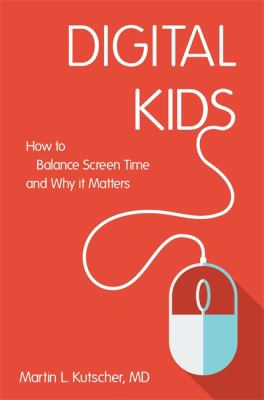 Cover Image for Digital kids : how to balance screen time, and why it matters