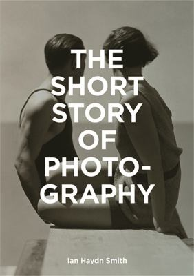 The short story of photography :  a pocket guide to key genres, works, themes & techniques