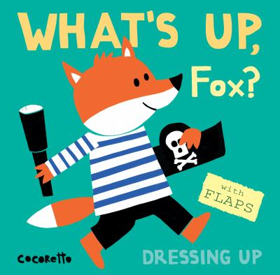 Cover Image for What's up, fox? : dressing up / Cocoretto.