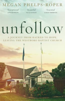 Book cover for Unfollow : a journey from hatred to hope, leaving the Westboro Baptist Church