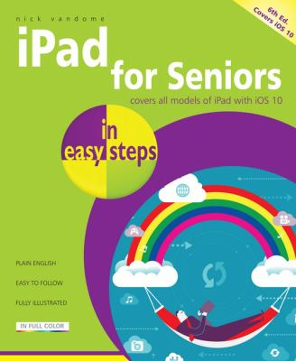 iPad for seniors in easy steps :  Covers iOS 10