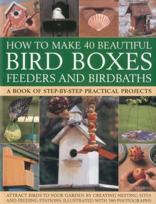Cover Image for HOW TO MAKE 40 BEAUTIFUL BIRD BOXES, FEEDERS AND BIRDBATHS