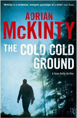 The cold, cold ground: a Detective Sean Duffy novel