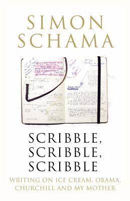 Scribble, scribble, scribble: writings on ice cream, Obama, Churchill, and my mother