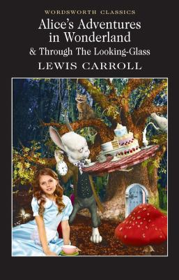 Alice's adventures in Wonderland : & Through the looking glass.