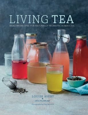 Cover Image for Living tea: healthy recipes for naturally probiotic kombucha