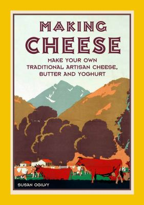 Making cheese :  make your own traditional artisan cheese, butter and yoghurt