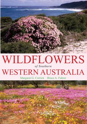 Wildflowers of southern Western Australia by Margaret Corrick and Bruce Fuhrer.