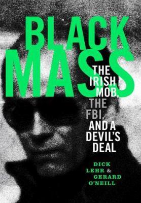 Black mass: the Irish mob, the FBI, and a devil's deal