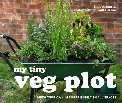 My tiny veg plot :  Grow Your Own in Surprisingly Small Places