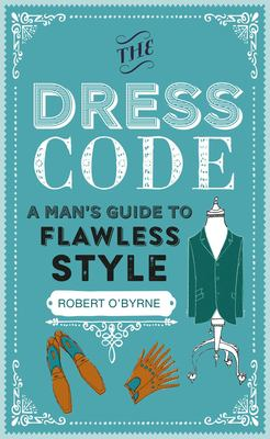 The dress code :  a man's guide to flawless style