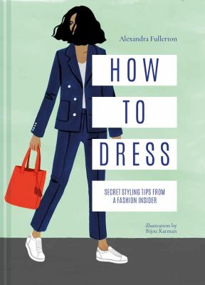 How to Dress :  Secret Styling Tips from a Fashion Insider