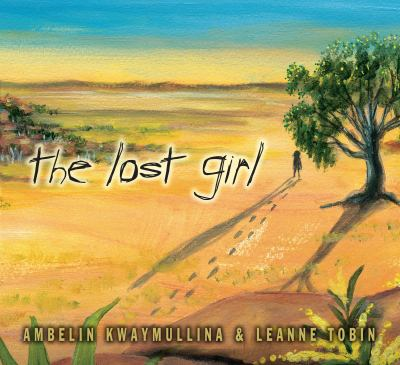 Cover Image for:  The lost girl / story by Ambelin Kwaymullina ; illustrations by Leanne Tobin.