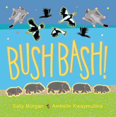 Cover image for :  Bush bash / Sally Morgan & Ambelin Kwaymullina.