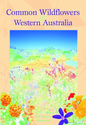 Common wildflowers of Western Australia / text and images, Simon Nevill
