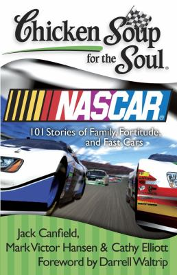 Chicken soup for the soul : NASCAR : 101 stories of family, fortitude, and fast cars