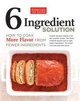The six-ingredient solution : how to coax more flavor from fewer ingredients