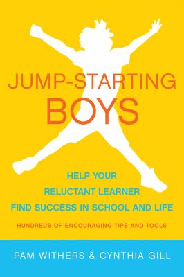 Jump-starting boys : help your reluctant learner find success in school and life