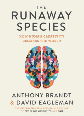 The runaway species :  how human creativity remakes the world