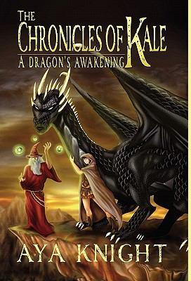 The Chronicles of Kale: a dragon's awakening