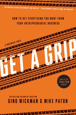 Get a grip : an entrepreneurial fable ... your journey to get real, get simple, and get results