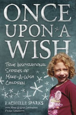 Once upon a wish [electronic resource] :  true inspirational stories of make-a-wish children