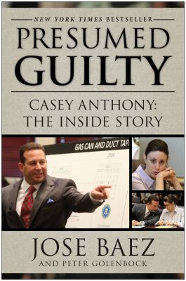 Presumed guilty: Casey Anthony : the inside story