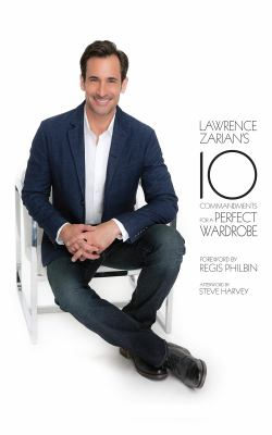 Lawrence Zarian's 10 Commandments for a Perfect Wardrobe
