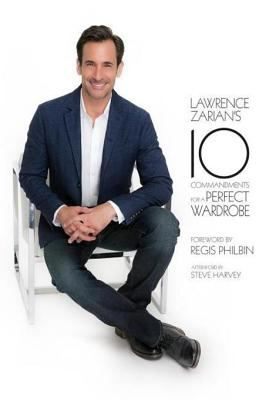 Lawrence Zarian's 10 Commandments for a Perfect Wardrobe.
