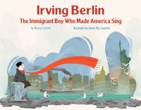 Irving Berlin : the immigrant boy who made America sing
