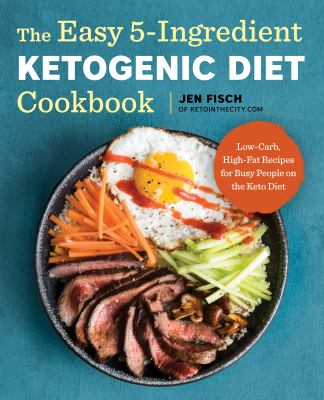 The easy 5-ingredient ketogenic diet cookbook :  low-carb, high-fat recipes for busy people on the keto diet
