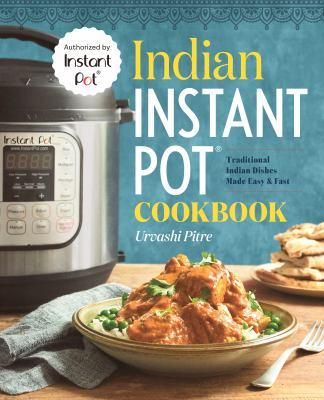 Indian Instant Pot® cookbook : traditional Indian dishes made easy & fast