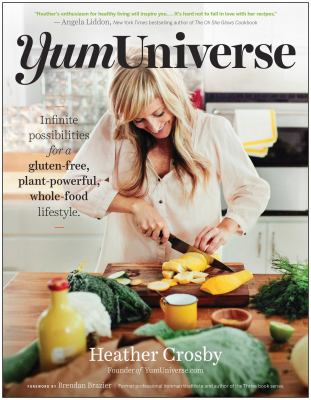 YumUniverse :  infinite possibilities for a gluten-free, plant-powerful, whole-food lifestyle