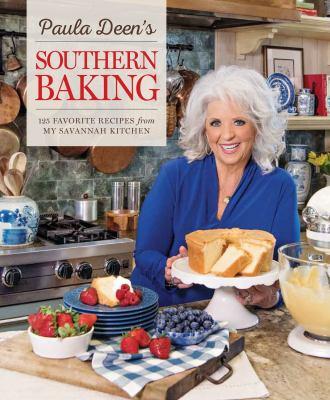Paula Deen's Southern baking :  125 favorite recipes from my Savanah kitchen