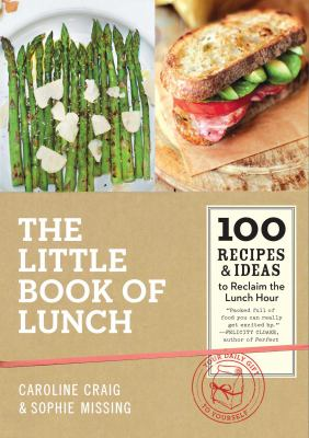 The little book of lunch :  100 recipes & ideas to reclaim the lunch hour