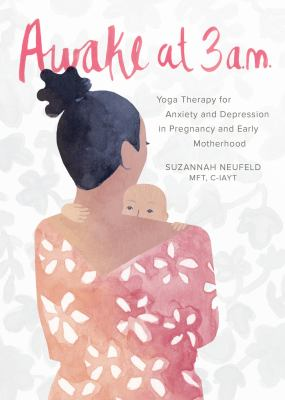 Awake at 3 a.m. :  yoga therapy for anxiety and depression in pregnancy and early motherhood