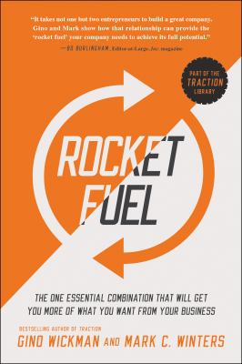 Rocket Fuel : The One Essential Combination That Will Get You More of What You Want from Your Business.