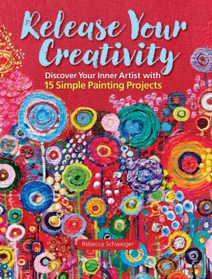 Release your creativity :  discover your inner artist with 15 simple painting projects