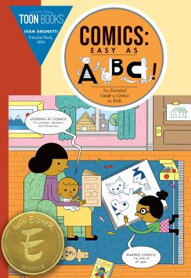 Comics : easy as ABC! : the essential guide to comics for kids : for kids parents, teachers and librarians