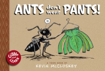 Ants don't wear pants :  a Toon book
