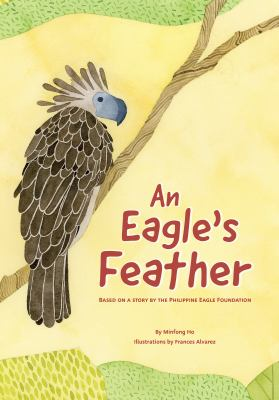An eagle's feather : based on a story by the Philippine Eagle Foundation