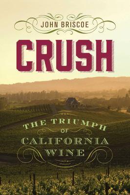 Crush :  the triumph of California wine