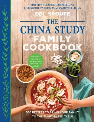 The China study family cookbook :  100 recipes to bring your family to the plant-based table