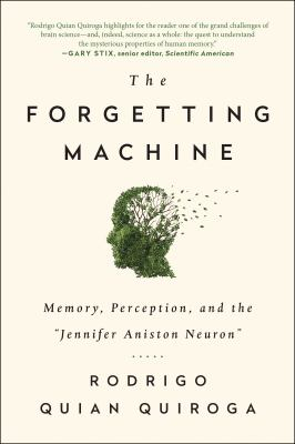 """The forgetting machine : memory, perception, and the """"Jennifer Aniston neuron"""""""