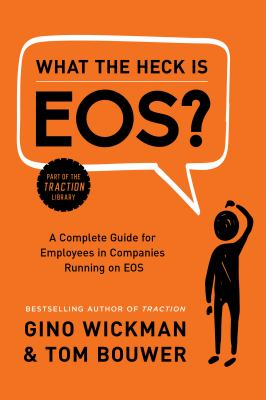 What the heck is EOS? : a how-to manual for the employees of a company running on EOS