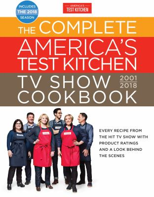 The Complete America's Test Kitchen TV Show Cookbook 2001-2018 /.