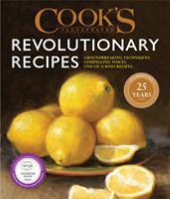 Cook's illustrated revolutionary recipes :  groundbreaking techniques, compelling voices, one-of-a-kind recipes.