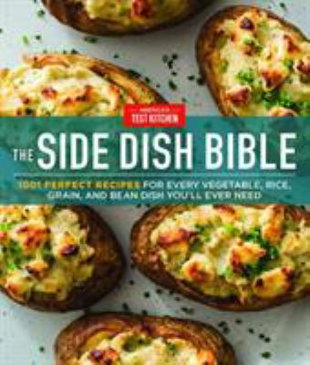 The Side Dish Bible :  1001 Perfect Recipes for Every Vegetable, Rice, Grain, and Bean Dish You Will Ever Need