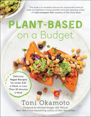 Plant-based on a budget :  delicious vegan recipes for under $30 a week, i n less than 30 minutes a meal